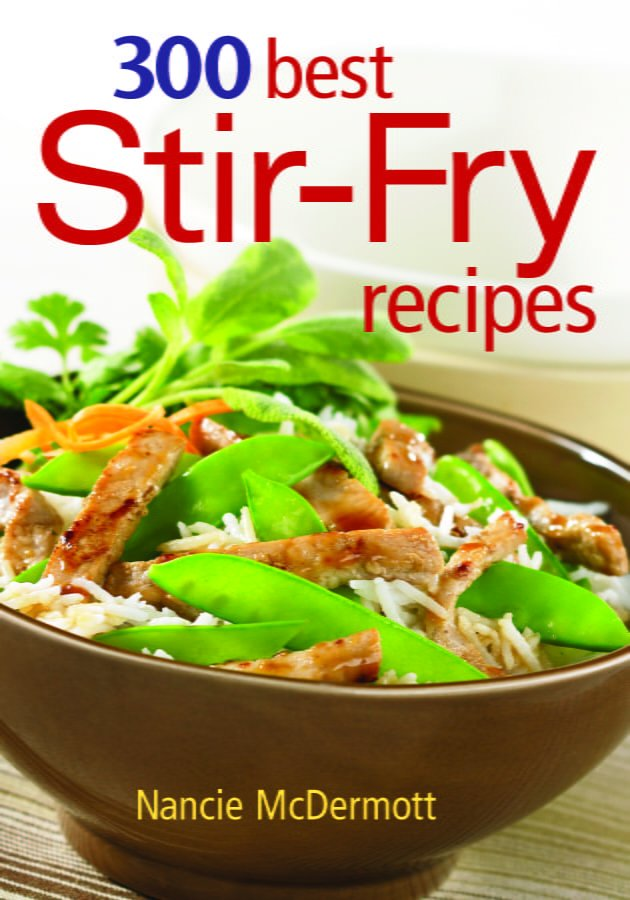 300 Best Stir-Fry Recipes - Cookbook by Nancie McDermott